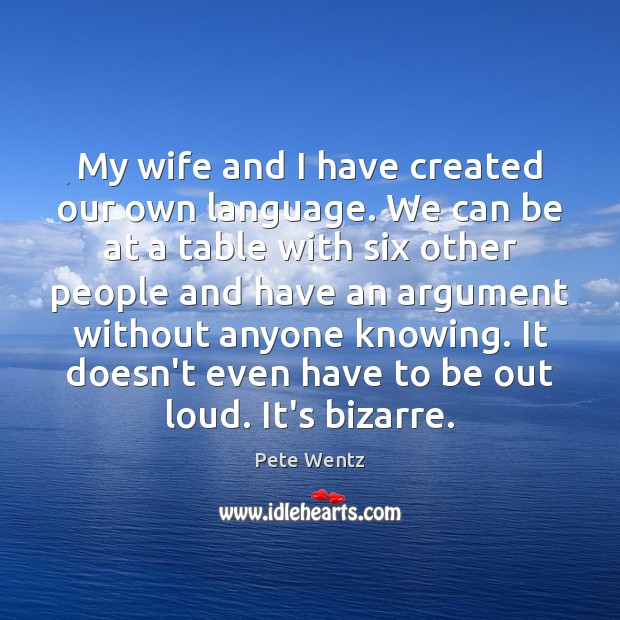 My wife and I have created our own language. We can be Image
