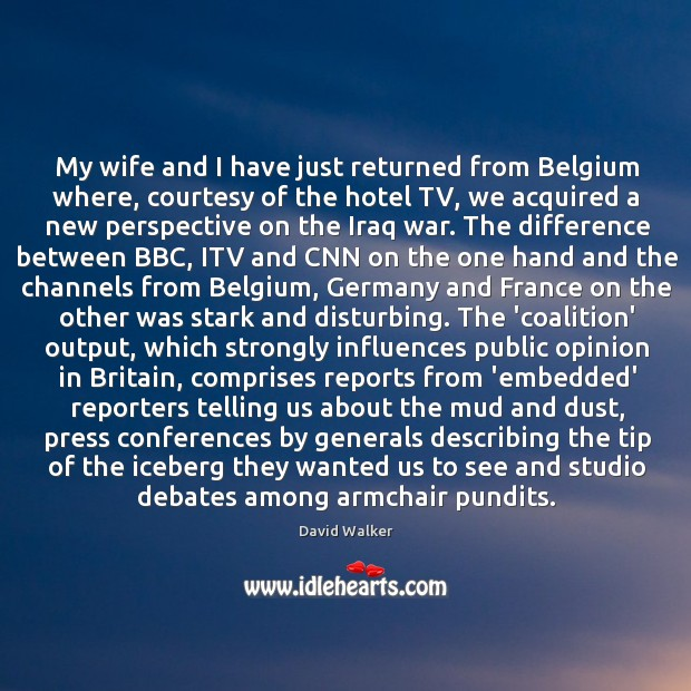 My wife and I have just returned from Belgium where, courtesy of David Walker Picture Quote
