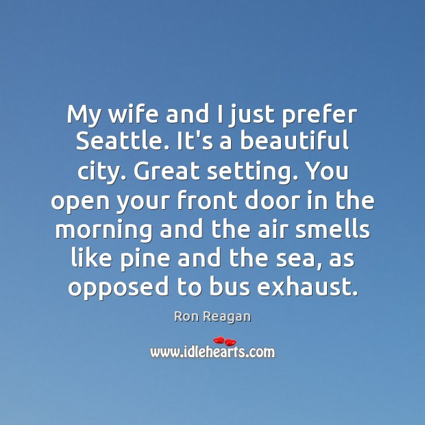 My wife and I just prefer Seattle. It's a beautiful city. Great Image