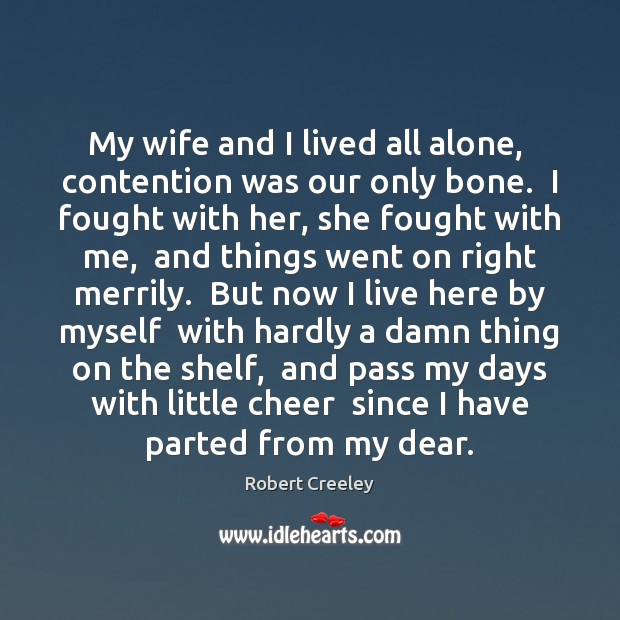 Image, My wife and I lived all alone,  contention was our only bone.
