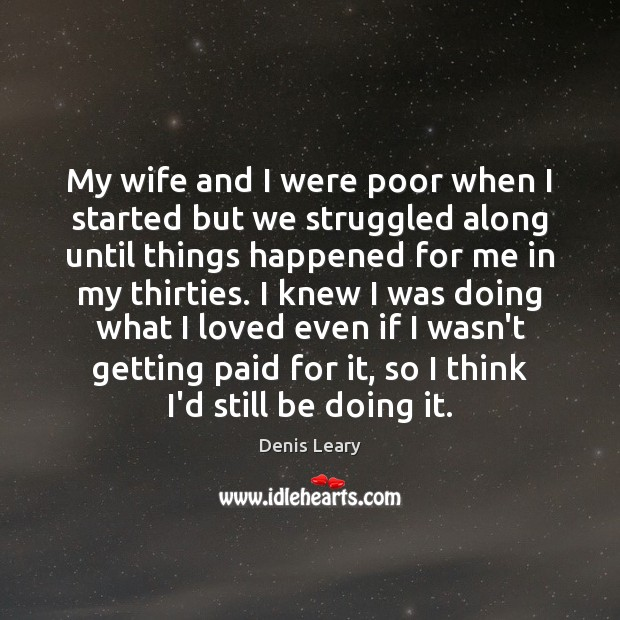 My wife and I were poor when I started but we struggled Image