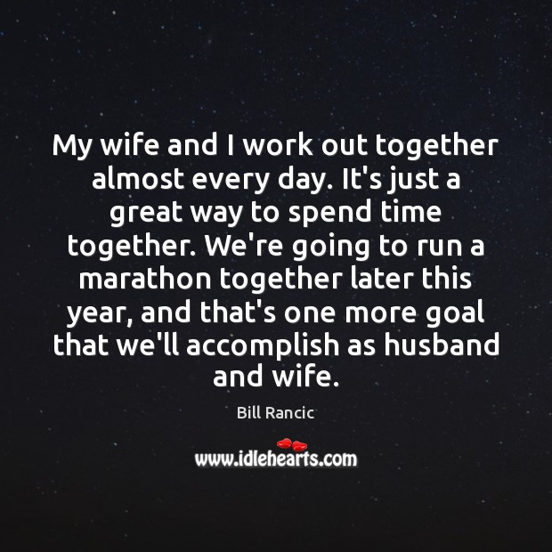 My wife and I work out together almost every day. It's just Time Together Quotes Image