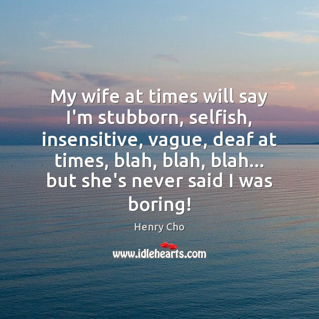 Boring Wives Quites: My Wife At Times Will Say I'm Stubborn, Selfish