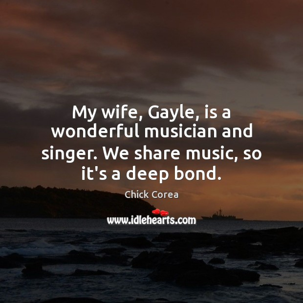 Image, My wife, Gayle, is a wonderful musician and singer. We share music, so it's a deep bond.