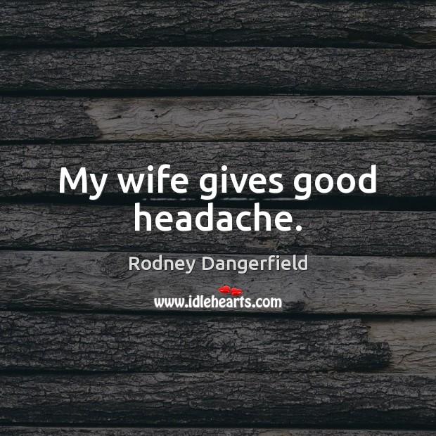 Image, My wife gives good headache.