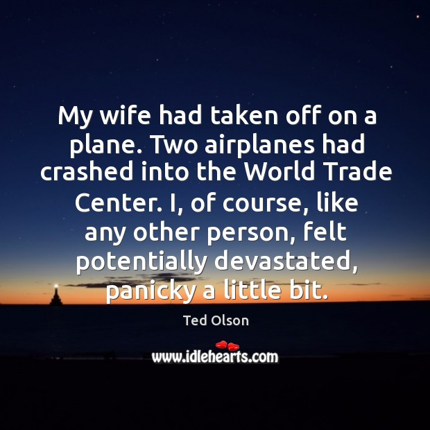 My wife had taken off on a plane. Two airplanes had crashed into the world trade center. Image