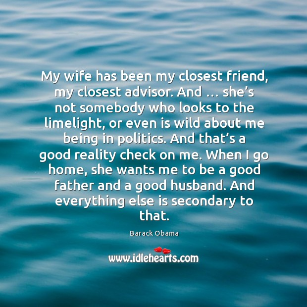 My wife has been my closest friend, my closest advisor. And … she's not somebody who looks to the limelight Image