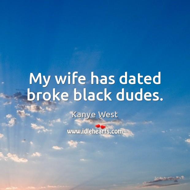 My wife has dated broke black dudes. Image