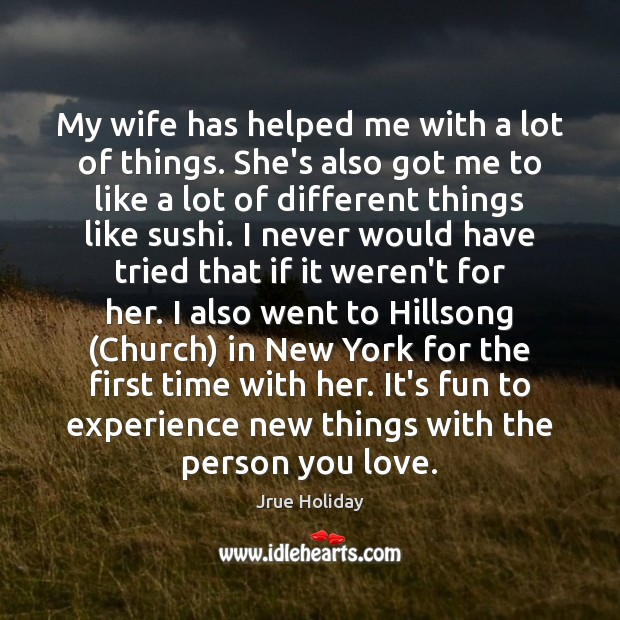 My wife has helped me with a lot of things. She's also Image