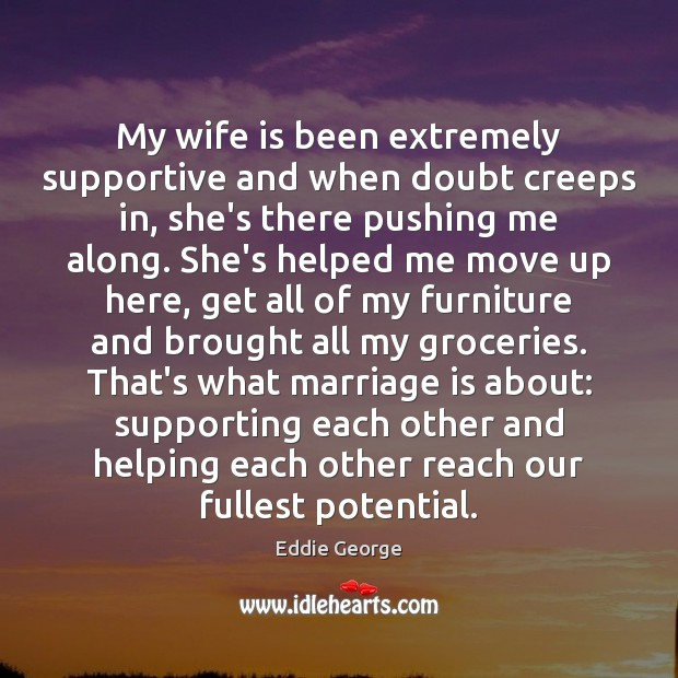 My wife is been extremely supportive and when doubt creeps in, she's Image