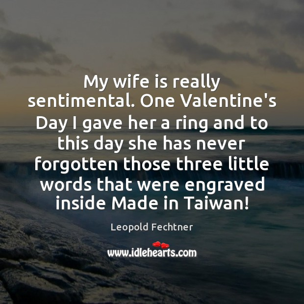 My wife is really sentimental. One Valentine's Day I gave her a Image