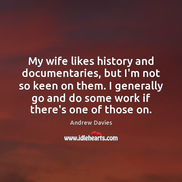 Image, My wife likes history and documentaries, but I'm not so keen on