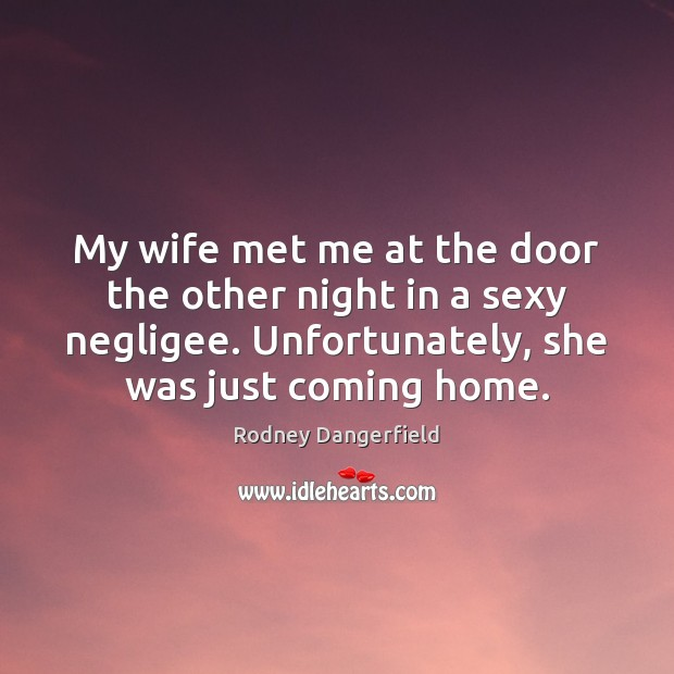 My wife met me at the door the other night in a Image