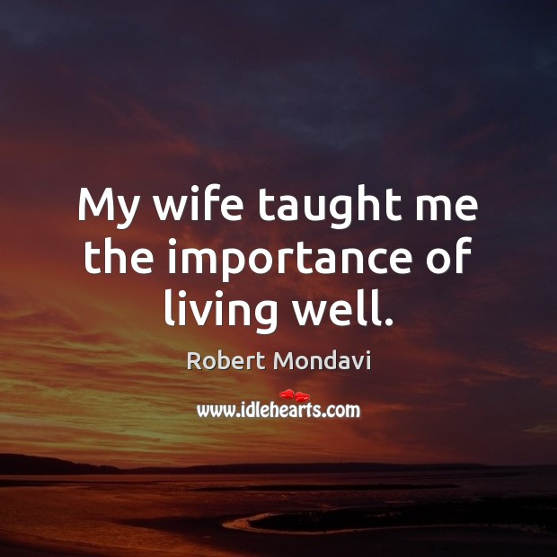 My wife taught me the importance of living well. Image