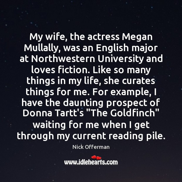 My wife, the actress Megan Mullally, was an English major at Northwestern Nick Offerman Picture Quote