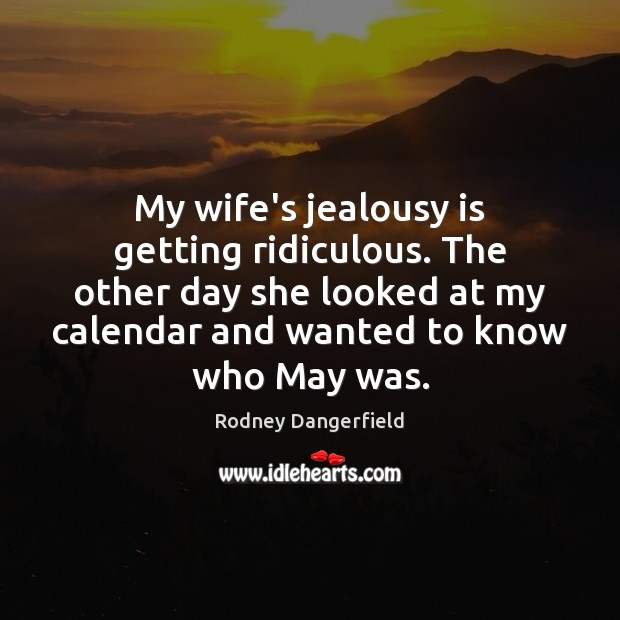 My wife's jealousy is getting ridiculous. The other day she looked at Jealousy Quotes Image