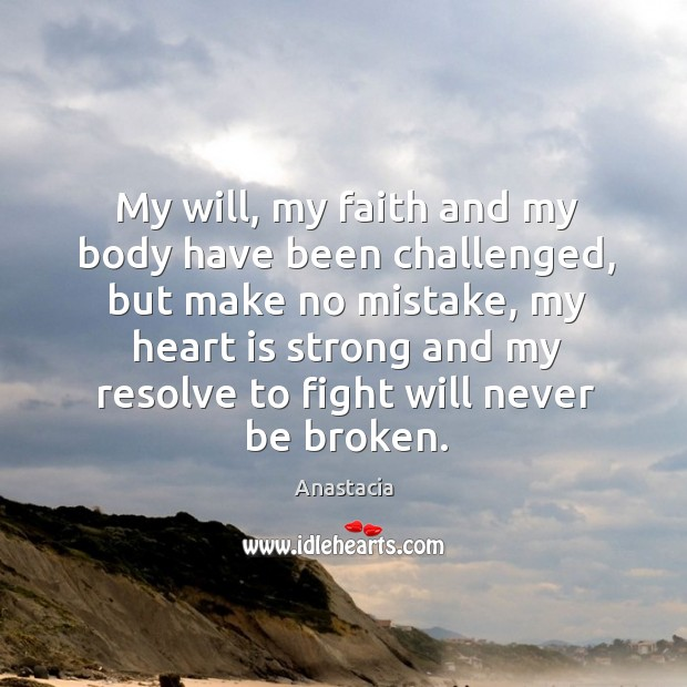 Image, My will, my faith and my body have been challenged, but make