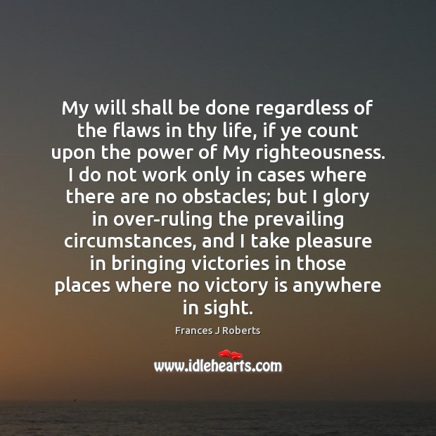 My will shall be done regardless of the flaws in thy life, Victory Quotes Image