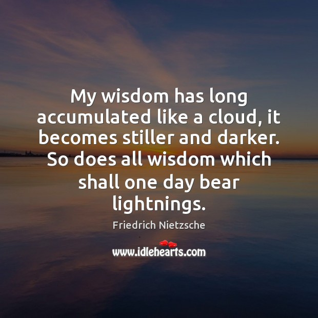 Image, My wisdom has long accumulated like a cloud, it becomes stiller and