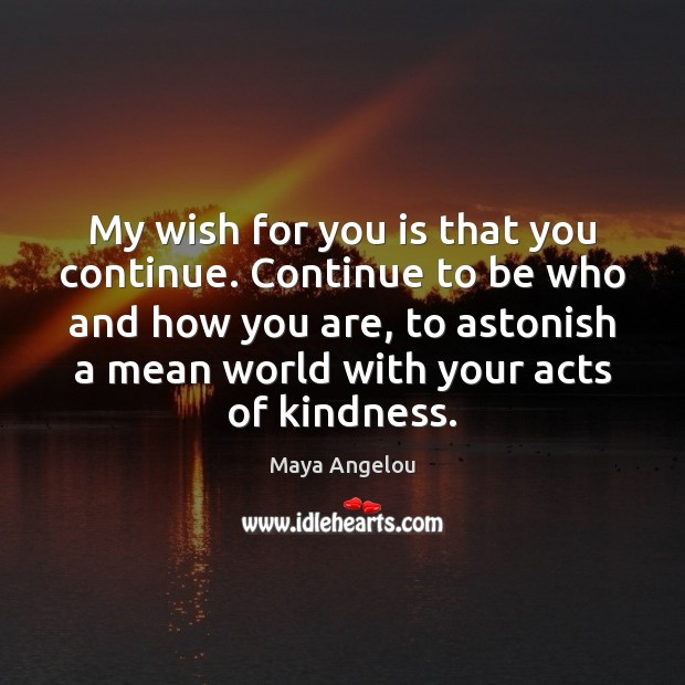 My wish for you is that you continue. Continue to be who Image