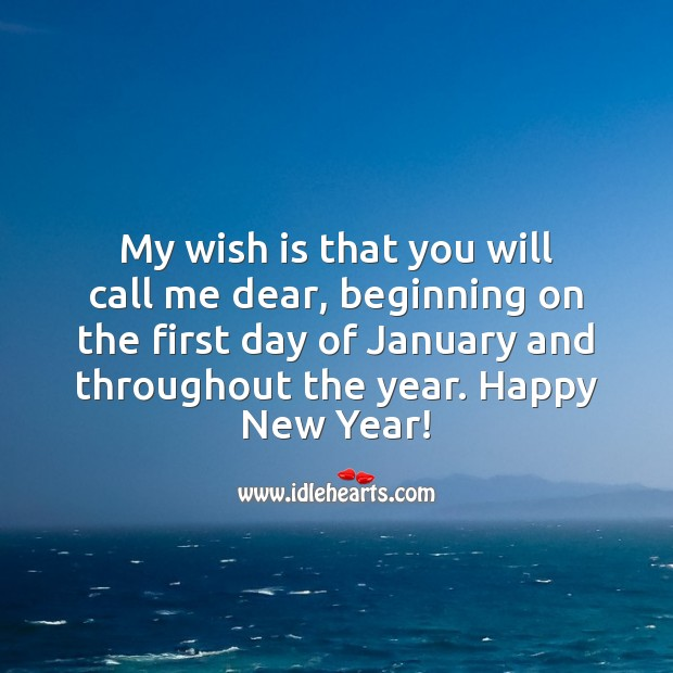 Image, My wish is that you will call me dear, beginning on the first day of January and throughout the year.