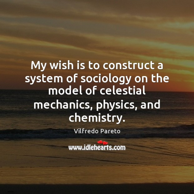 My wish is to construct a system of sociology on the model Image