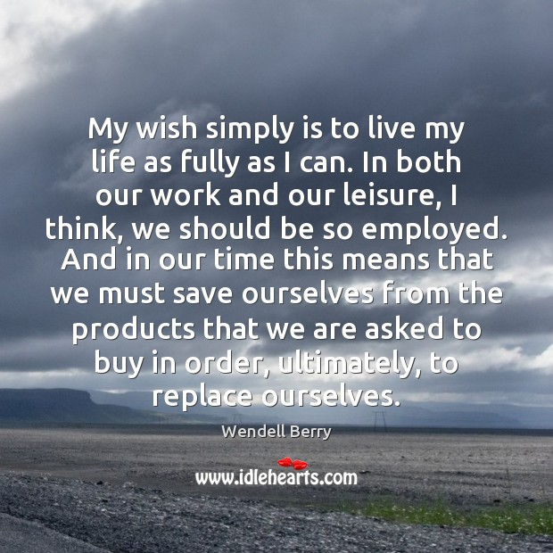 Image, My wish simply is to live my life as fully as I