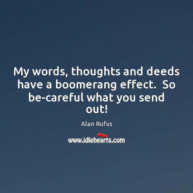 Image, My words, thoughts and deeds have a boomerang effect.  So be-careful what you send out!