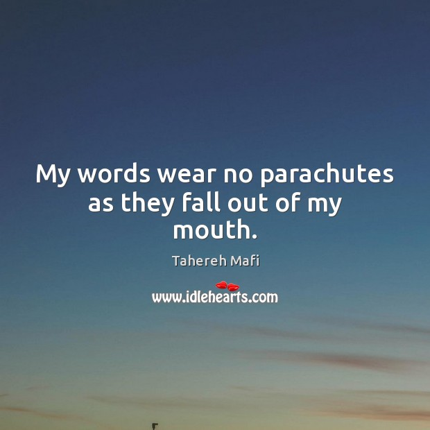 Image, My words wear no parachutes as they fall out of my mouth.