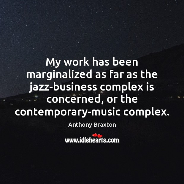 Image, My work has been marginalized as far as the jazz-business complex is