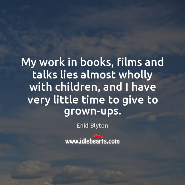 Image, My work in books, films and talks lies almost wholly with children,