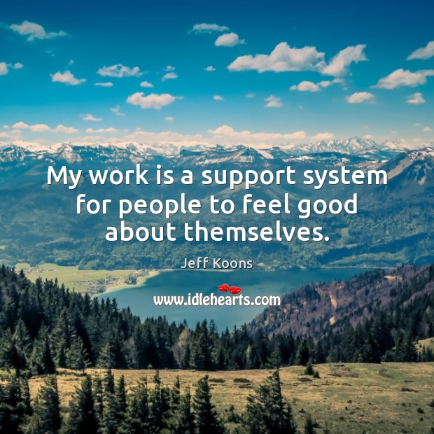 My work is a support system for people to feel good about themselves. Image