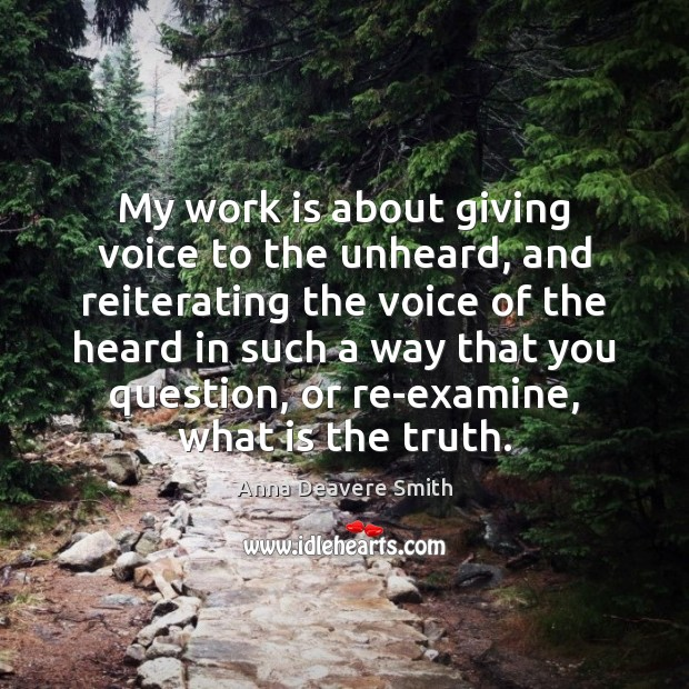 My work is about giving voice to the unheard, and reiterating the Work Quotes Image