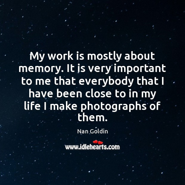 My work is mostly about memory. It is very important to me Work Quotes Image