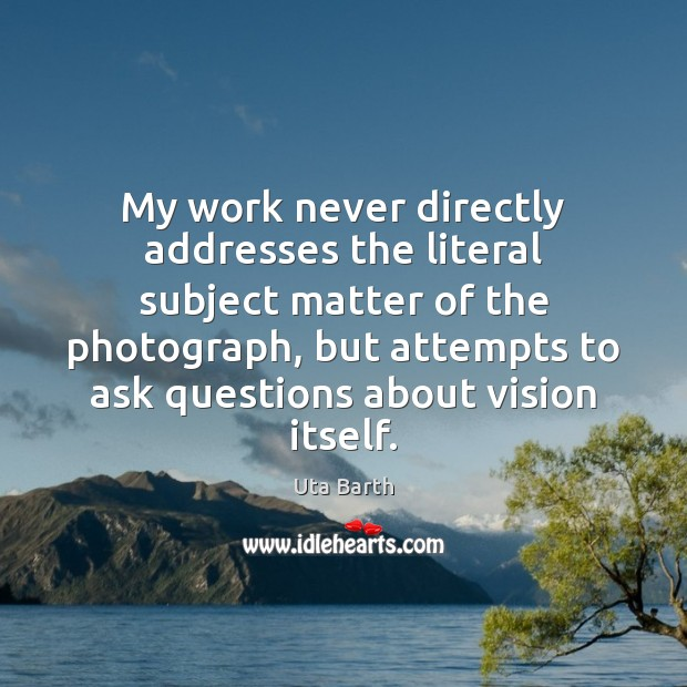 Picture Quote by Uta Barth