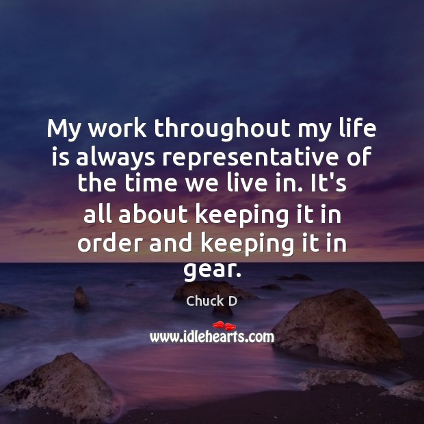 Chuck D Picture Quote image saying: My work throughout my life is always representative of the time we