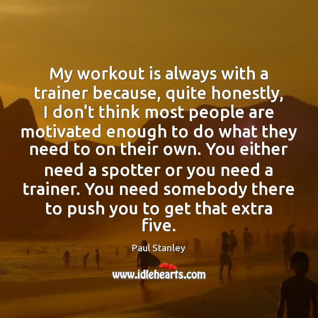 My workout is always with a trainer because, quite honestly, I don't Image
