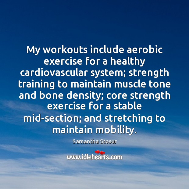 My workouts include aerobic exercise for a healthy cardiovascular system; strength training Exercise Quotes Image