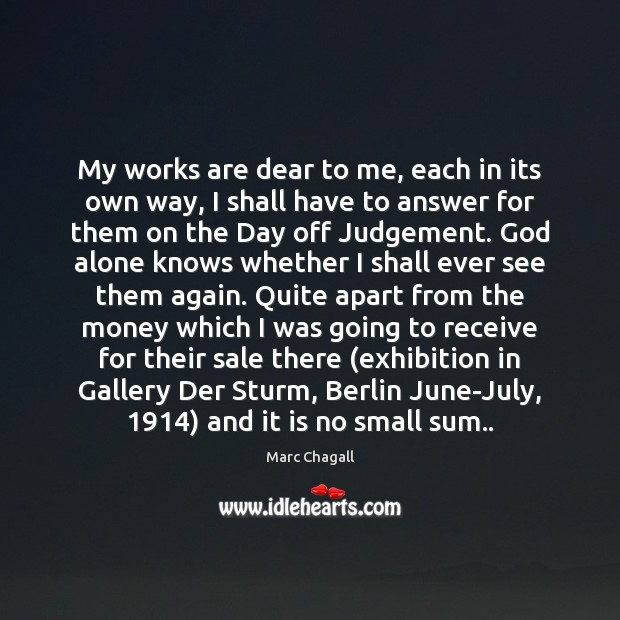 My works are dear to me, each in its own way, I Marc Chagall Picture Quote