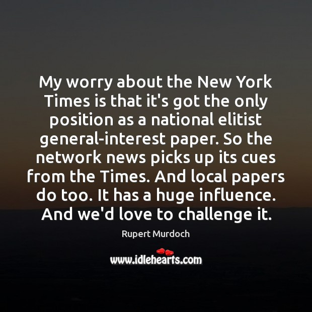 My worry about the New York Times is that it's got the Rupert Murdoch Picture Quote