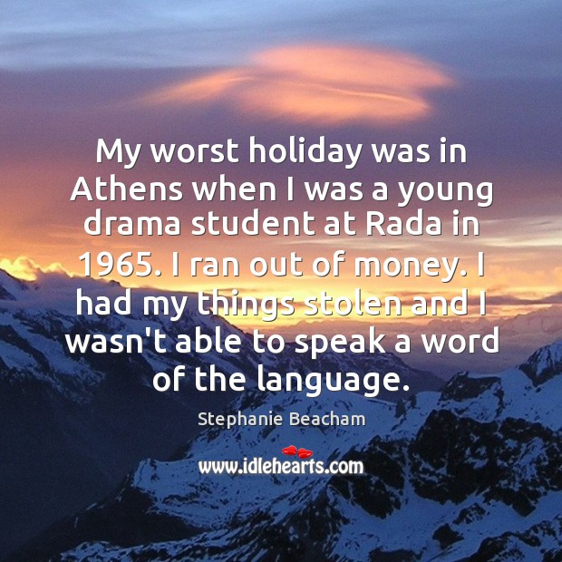 My worst holiday was in Athens when I was a young drama Stephanie Beacham Picture Quote
