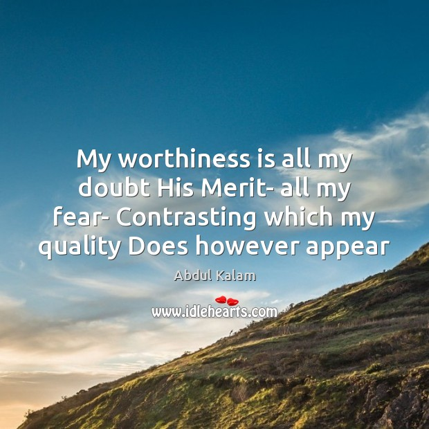 Image, My worthiness is all my doubt His Merit- all my fear- Contrasting