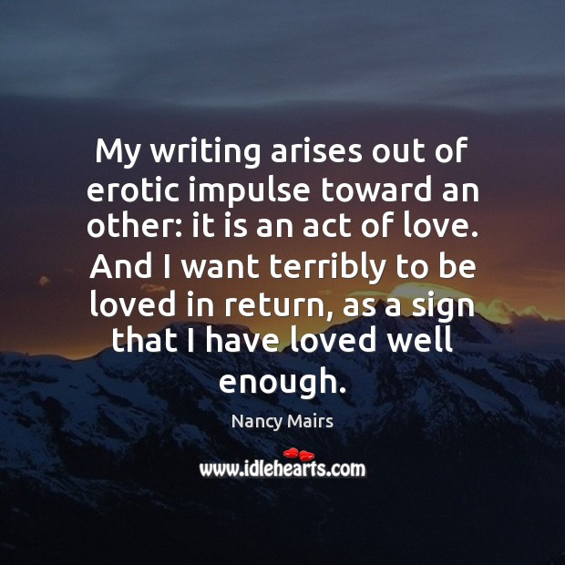 Image, My writing arises out of erotic impulse toward an other: it is