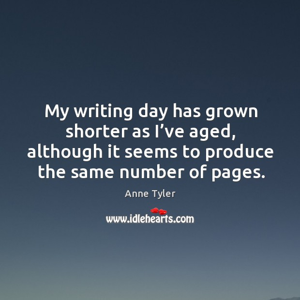 Image, My writing day has grown shorter as I've aged, although it seems to produce the same number of pages.
