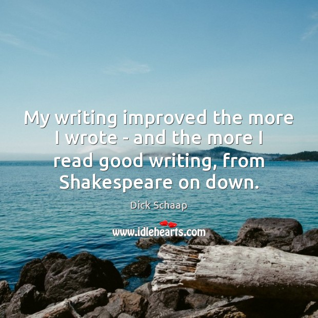 My writing improved the more I wrote – and the more I Dick Schaap Picture Quote