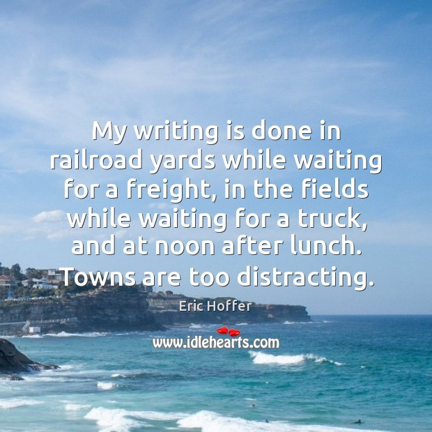 My writing is done in railroad yards while waiting for a freight, Writing Quotes Image