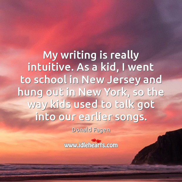 My writing is really intuitive. As a kid, I went to school Image