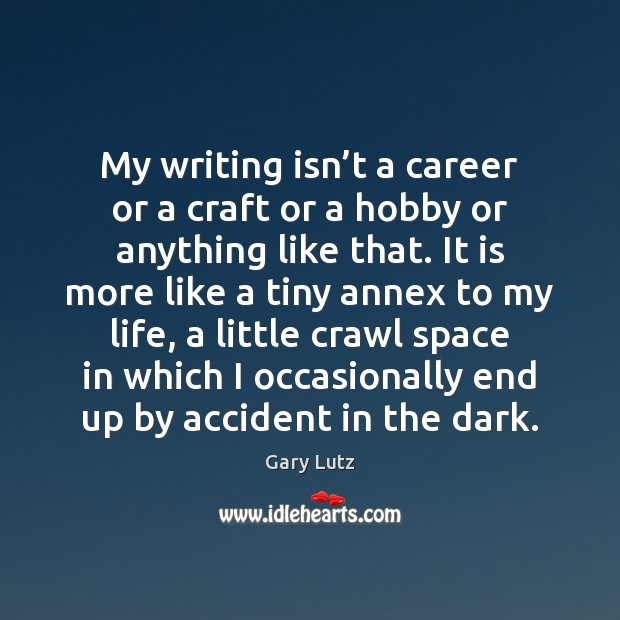 My writing isn't a career or a craft or a hobby Image