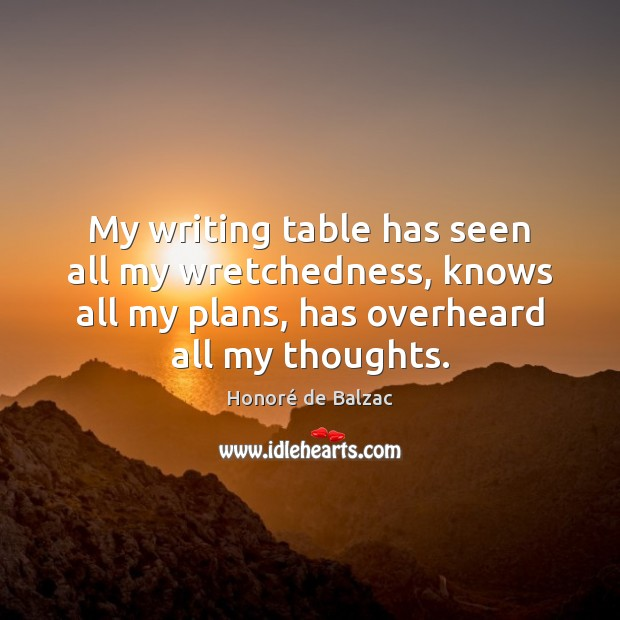 My writing table has seen all my wretchedness, knows all my plans, Image
