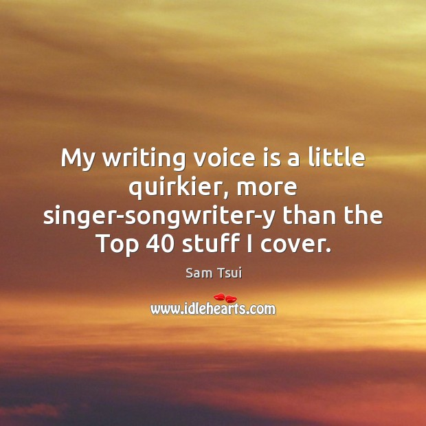 Image, My writing voice is a little quirkier, more singer-songwriter-y than the Top 40